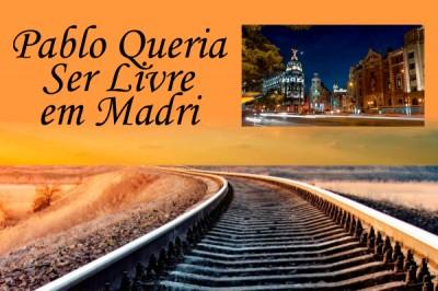 Pablo Queria Ser Livre em Madri - Id2